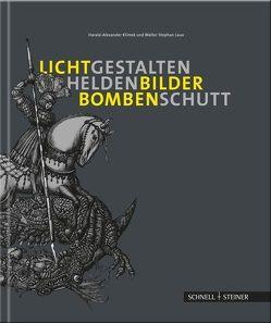 Lichtgestalten, Heldenbilder, Bombenschutt von Klimek,  Harald Alexander, Laux,  Walter Stephan