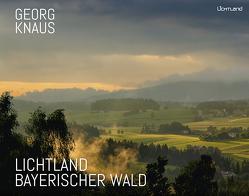 Lichtland Bayerischer Wald von Knaus,  Georg