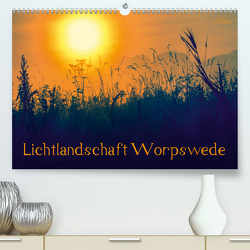 Lichtlandschaft Worpswede (Premium, hochwertiger DIN A2 Wandkalender 2021, Kunstdruck in Hochglanz) von Adam,  Ulrike