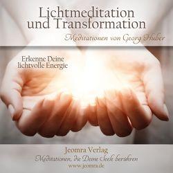 Lichtmeditation und Transformation von Huber,  Georg