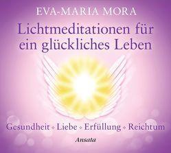 Lichtmeditationen für ein glückliches Leben von Mora,  Eva-Maria