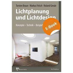 Lichtplanung und Lichtdesign – E-Book (PDF) von Braun,  Torsten, Felsch,  Markus, Greule,  Roland