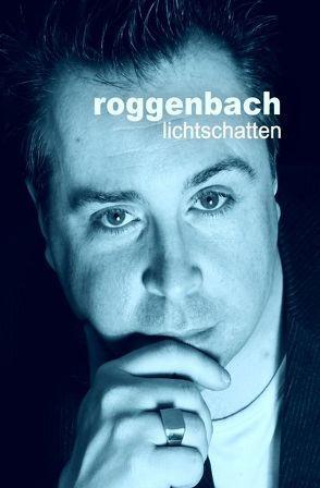 lichtschatten – die biografie von Roggenbach,  Dirk
