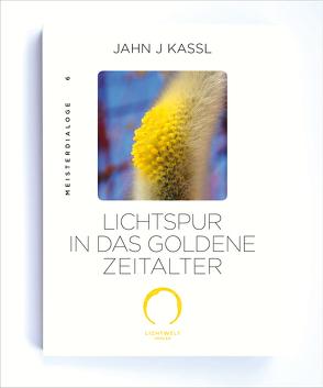 LICHTSPUR IN DAS GOLDENE ZEITALTER von Kassl ,  Jahn J, Lichtwelt Verlag JJK-OG
