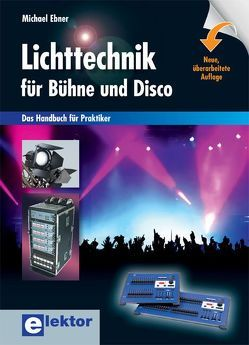 Lichttechnik für Bühne und Disco von Ebner,  Michael