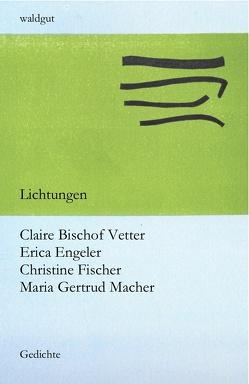 Lichtungen von Bischof Vetter,  Claire, Engeler,  Erica, Engeler,  Regula, Fischer,  Christine, Macher,  Maria Gertrud