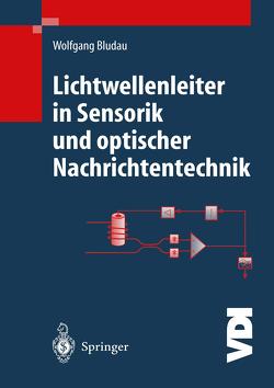 Lichtwellenleiter in Sensorik und optischer Nachrichtentechnik von Bludau,  Wolfgang