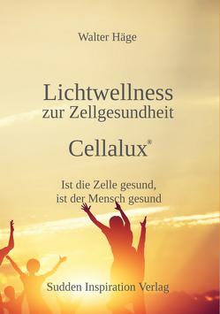 Lichtwellness zur Zellgesundheit – Cellalux® von Häge,  Walter