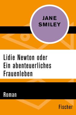 Lidie Newton oder Ein abenteuerliches Frauenleben von Ohl,  Manfred, Sartorius,  Hans, Smiley,  Jane