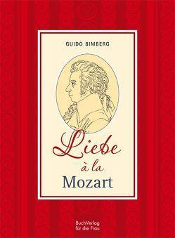 Liebe a la Mozart von Bimberg,  Guido