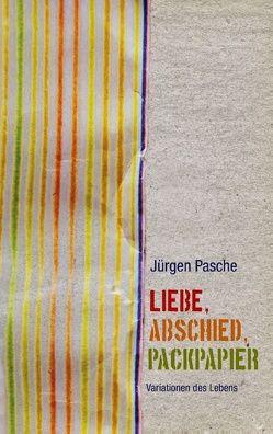 Liebe, Abschied, Packpapier von Pasche,  Jürgen