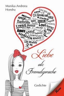 Liebe als Fremdsprache von Hondru,  Monika-Andreea
