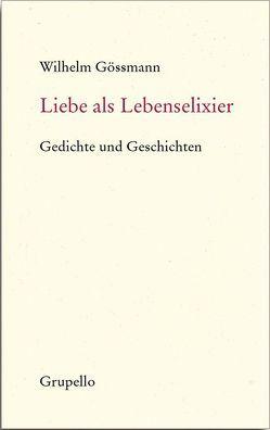 Liebe als Lebenselixier von Gössmann,  Wilhelm