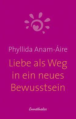 Liebe als Weg in ein neues Bewusstsein von Anam-Áire,  Phyllida
