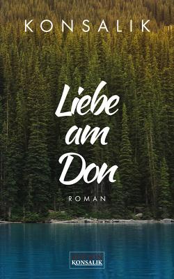 Liebe am Don von Konsalik,  Heinz G.