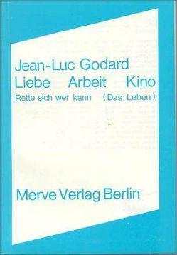 Liebe Arbeit Kino von Godard,  Jean-Luc, Kurzawa,  Lothar, Schaefer,  Volker