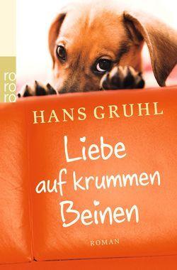 Liebe auf krummen Beinen von Gruhl,  Hans