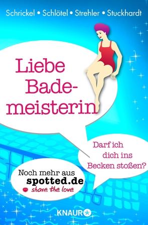 Liebe Bademeisterin: Darf ich dich ins Becken stoßen? von Schlötel,  Fabian, Schrickel,  Markus, Strehler,  Kai, Stuckhardt,  Caroline