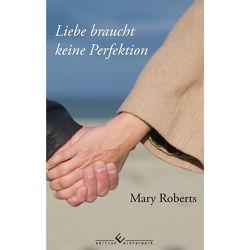 Liebe braucht keine Perfektion von Roberts,  Mary