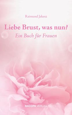 Liebe Brust, was nun? von Jakesz,  Raimund