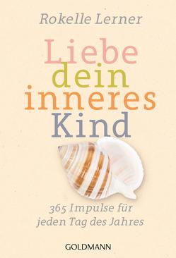 Liebe dein inneres Kind von Kahn-Ackermann,  Susanne, Lerner,  Rokelle