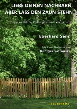 Liebe deinen Nachbarn, aber lass den Zaun stehn von Sens,  Eberhard