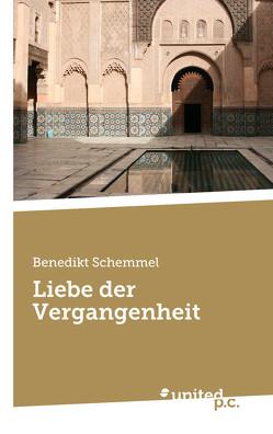 Liebe der Vergangenheit von Schemmel,  Benedikt