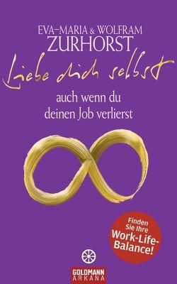 Liebe dich selbst auch wenn du deinen Job verlierst von Zurhorst,  Eva-Maria, Zurhorst,  Wolfram