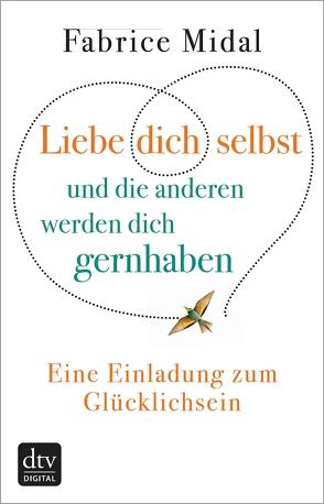 Liebe dich selbst und die anderen werden dich gernhaben von Liebl,  Elisabeth, Midal,  Fabrice