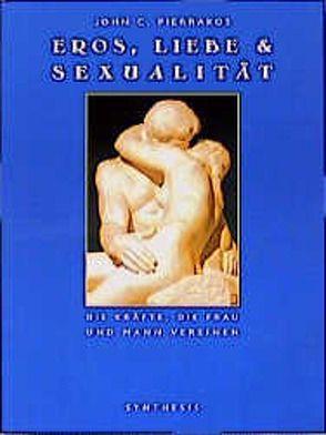 Liebe, Eros & Sexualität von Pierrakos,  J C