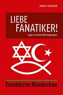 Liebe Fanatiker! von Tiedemann,  Markus