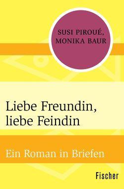 Liebe Freundin, liebe Feindin von Baur,  Monika, Piroué,  Susi