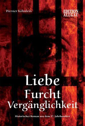 Liebe Furcht Vergänglichkeit von Elgass,  Peter, Köhnlein,  Werner