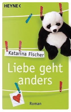 Liebe geht anders von Fischer,  Katarina