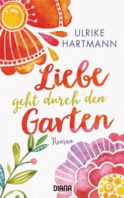 Liebe geht durch den Garten von Hartmann,  Ulrike
