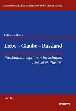 Liebe – Glaube – Russland von Bauer,  Katharina, Ibler,  Reinhard