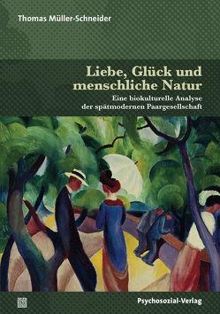 Liebe, Glück und menschliche Natur von Müller-Schneider,  Thomas