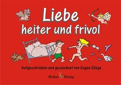 Liebe heiter und frivol von Gliege,  Eugen, Gliege,  Eugen & Constanze, Pressezeichner GbR Gliege,  Eugen & Constanze