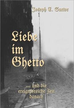 Liebe im Ghetto von Sartor,  Joseph E.