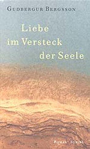 Liebe im Versteck der Seele von Bergsson,  Gudbergur, Brückner,  Hans, Seelow,  Hubert