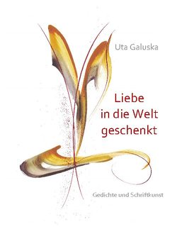Liebe in die Welt geschenkt von Galuska,  Uta