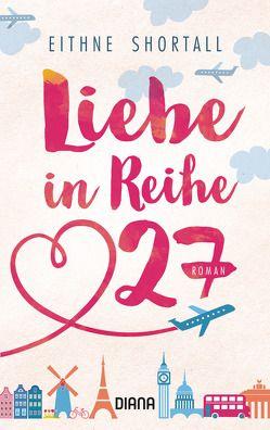 Liebe in Reihe 27 von Malz,  Janine, Shortall,  Eithne