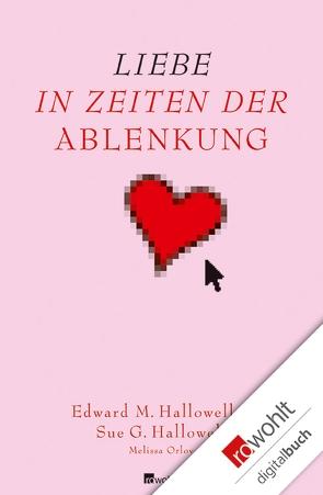 Liebe in Zeiten der Ablenkung von Bausum,  Christoph, Bausum,  Karola, Hallowell,  Edward M., Hallowell,  Sue George, Orlov,  Melissa