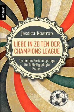 Liebe in Zeiten der Champions League von Kastrop,  Jessica