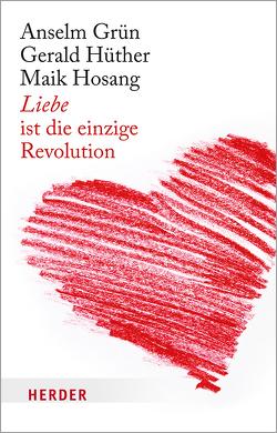 Liebe ist die einzige Revolution von Grün,  Anselm, Hosang,  Maik, Hüther,  Gerald