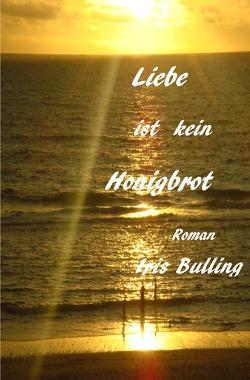 Liebe ist kein Honigbrot von Bulling,  Iris