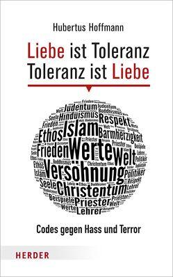 Liebe ist Toleranz – Toleranz ist Liebe von Hoffmann,  Hubertus