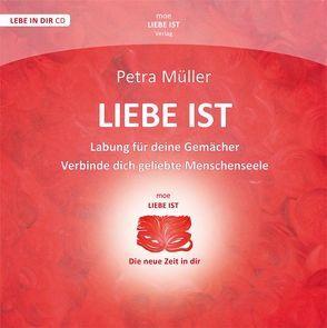 Liebe ist – Verbinde Dich geliebte Menschenseele – Labung für Deine Gemächer von Müller,  Petra