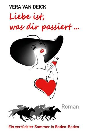 Liebe ist, was dir passiert … von Deick,  Vera van