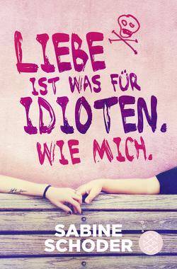 Liebe ist was für Idioten. Wie mich. von Schoder,  Sabine